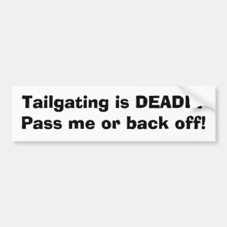 Tailgating is DEADLYPass me or back off! Bumper Sticker