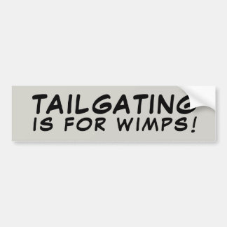 Tailgating Is For Wimps! Bumper Sticker