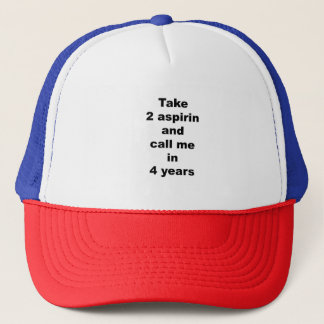 Take 2 aspirin and call me in 4 years trucker hat