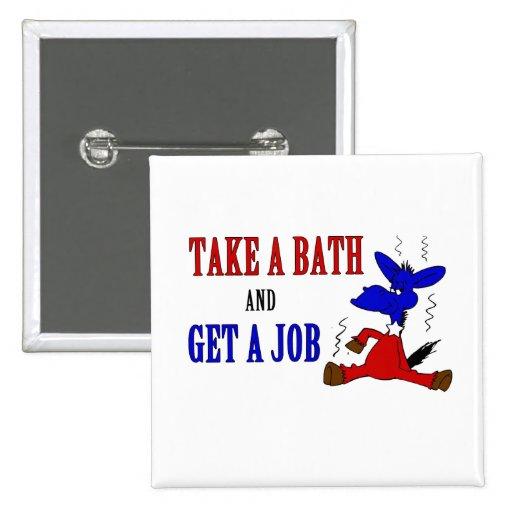 Take A Bath And Get A Job Pin