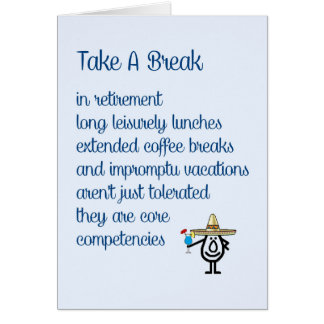 Take A Break - a funny retirement poem Greeting Card