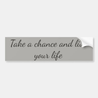 Take a chance and live your life bumper sticker