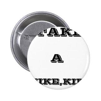Take A Hike, Kid ! 2 Inch Round Button