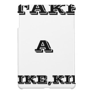 Take A Hike, Kid ! iPad Mini Cover