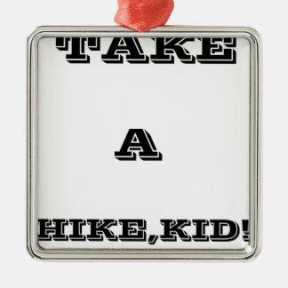 Take A Hike, Kid ! Silver-Colored Square Ornament