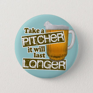 Take a Pitcher it Will Last Longer 2 Inch Round Button