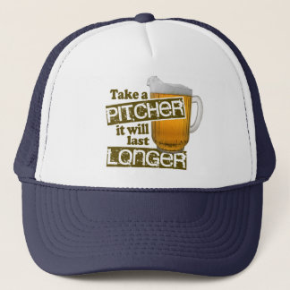 Take a Pitcher it Will Last Longer Trucker Hat