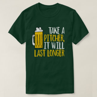 Take A Pitcher Will Last Longer St Patrick T Shirt