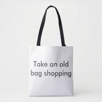 Take an old bag shopping. Cheeky shopping