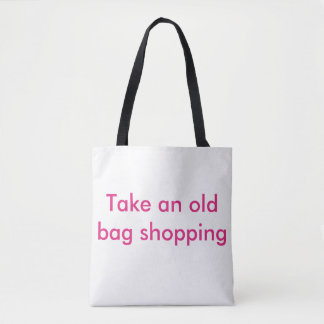Take an old bag shopping with a smile