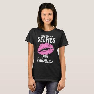 Take Better Selfies See An Esthetician Tshirt