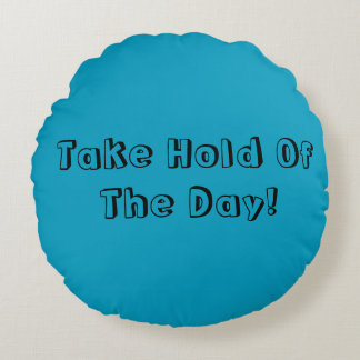 Take Hold Of The Day! & The Good Will Come! Pillow