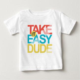 take it easy dude baby T-Shirt