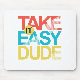 take it easy dude mouse pad