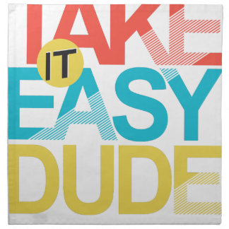 take it easy dude napkin