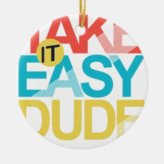 take it easy dude round ceramic ornament