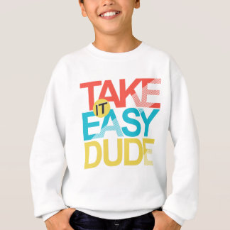 take it easy dude sweatshirt