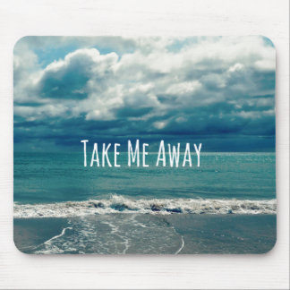Take Me Away Beach Quote Mouse Pad