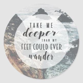 Take me deeper than my feet could ever wander classic round sticker