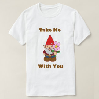 Take Me Gnome With You T-Shirt