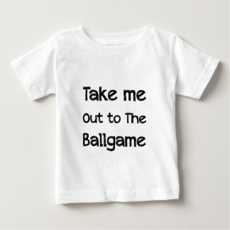 Take Me Out To The Ball Game Baby T-Shirt