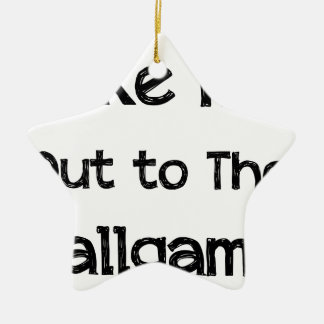 Take Me Out To The Ball Game Ceramic Star Ornament