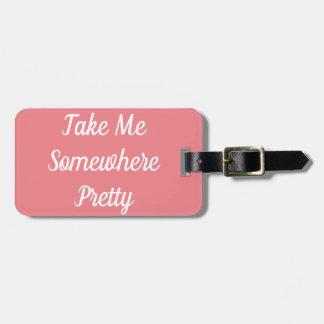 Take Me Somewhere Pretty Luggage Tag