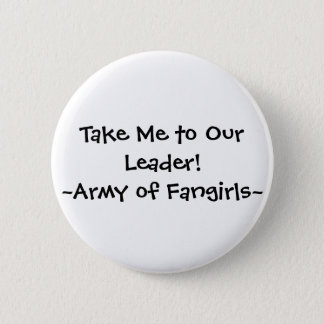Take Me to Our Leader!~Army of Fangirls~ 2 Inch Round Button