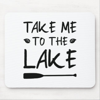 Take Me To The Lake Mouse Pad