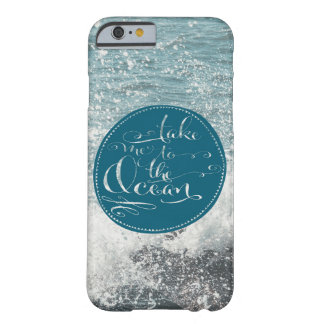 Take me to the Ocean Barely There iPhone 6 Case