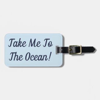 Take Me To The Ocean Luggage Tag