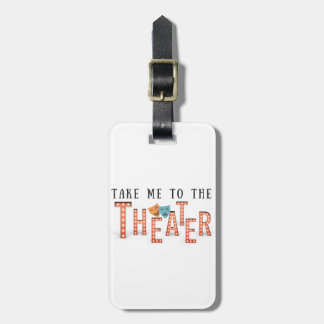 Take Me to The Theater Luggage Tag