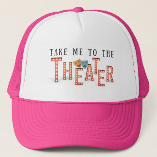 Take Me to The Theater Trucker Hat