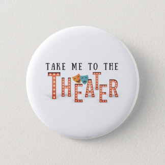 Take Me to The Theatre 2 Inch Round Button