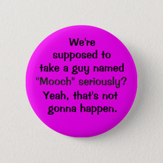 "Take ""Mooch"" seriously? 2 Inch Round Button"