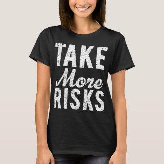 Take More Risks T-Shirt