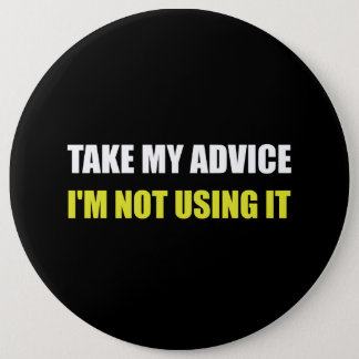 Take My Advice 6 Inch Round Button