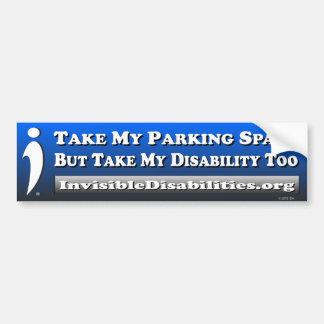 Take My Disability Too - Bumper Sticker