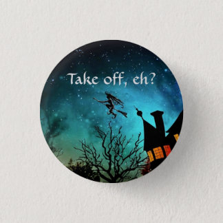 """Take off, eh?"" (Canadian witches) 1 Inch Round Button"