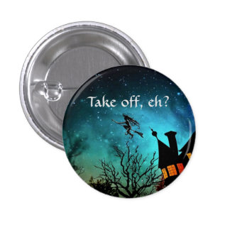 """""""Take off, eh?"""" (Canadian witches) 1 Inch Round Button"""