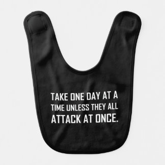 Take One Day At A Time Unless All Attack At Once Bib