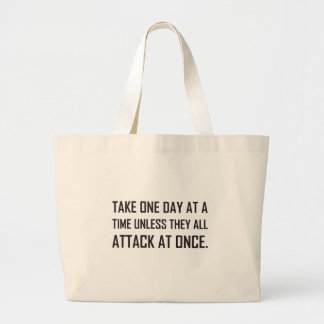 Take One Day At A Time Unless All Attack At Once Large Tote Bag