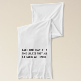 Take One Day At A Time Unless All Attack At Once Scarf