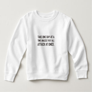 Take One Day At A Time Unless All Attack At Once Sweatshirt