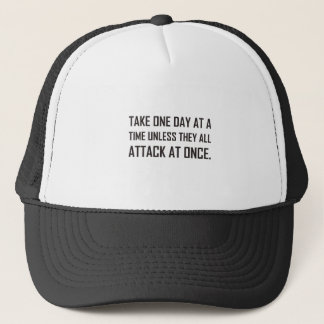 Take One Day At A Time Unless All Attack At Once Trucker Hat