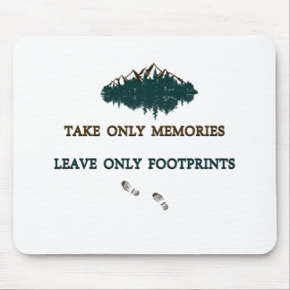 Take only memories, Leave only footprints Mouse Pad