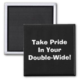 Take Pride In Your Double-Wide! Magnet