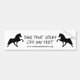 take-that-stuff-off-my-feet - Customized Bumper Sticker