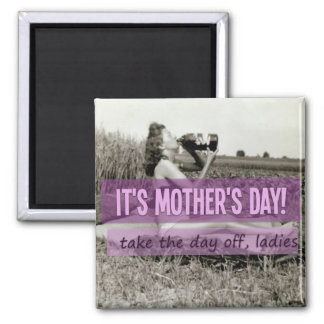 Take the Day Off, Mothers Day Magnet