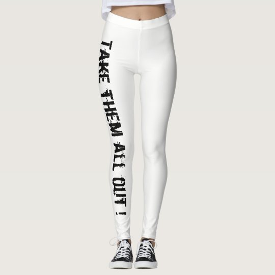 TAKE THEM ALL OUT !  - Leggings